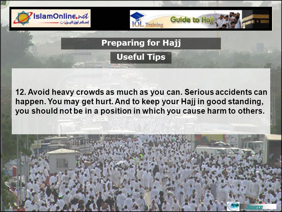 Source Preparing for Hajj 12. Avoid heavy crowds as much as you can. Serious accidents can happen. You may get hurt. And to keep your Hajj in good sta
