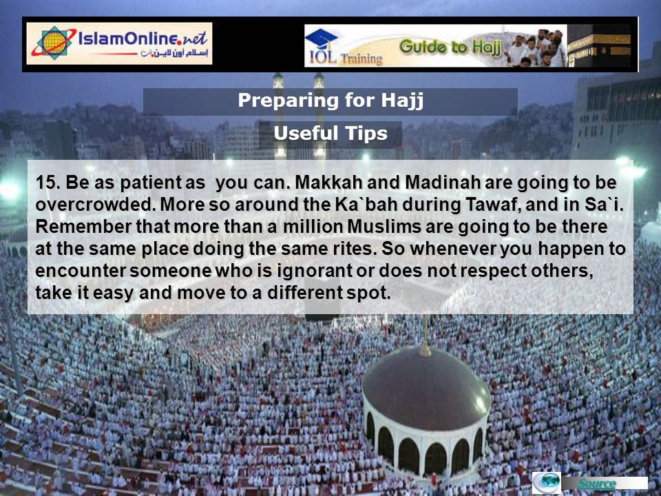 Source Preparing for Hajj 15. Be as patient as you can.