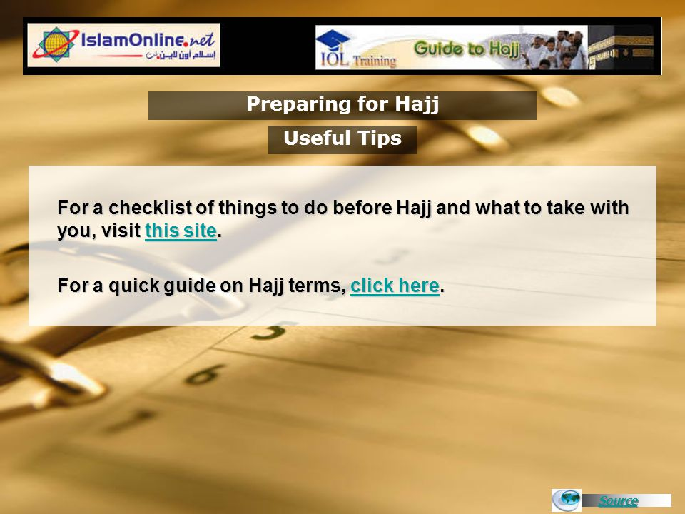 Source Preparing for Hajj For a checklist of things to do before Hajj and what to take with you, visit this site. this sitethis site For a quick guide