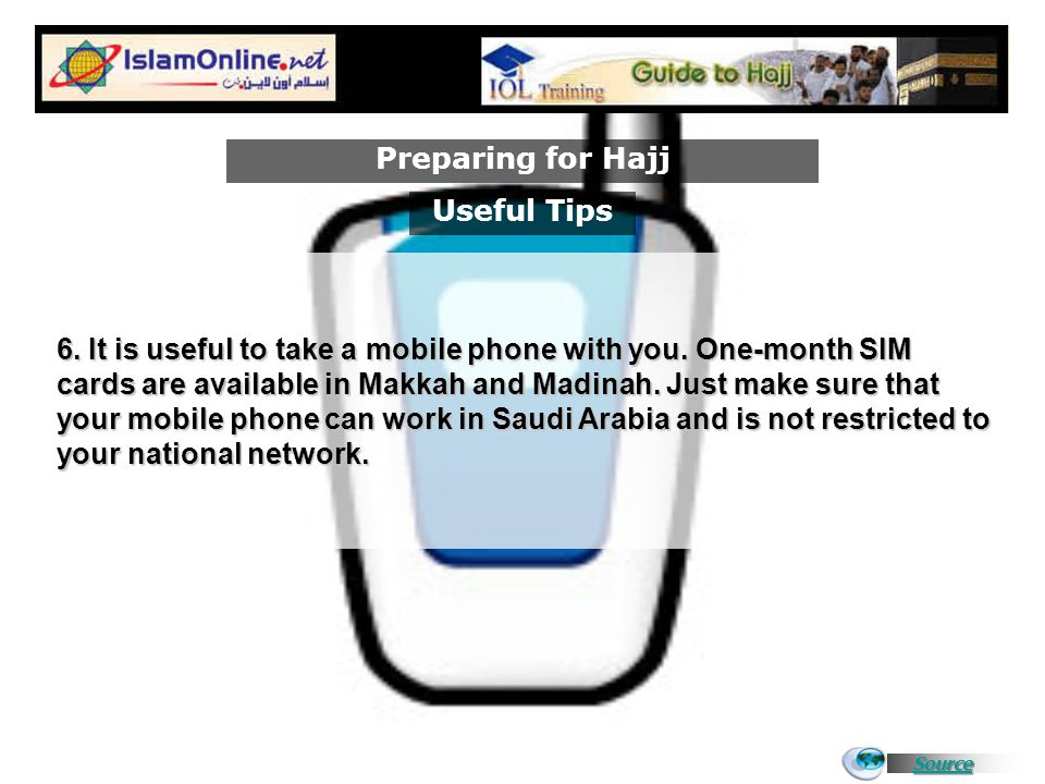 Source Preparing for Hajj For a checklist of things to do before Hajj and what to take with you, visit this site.