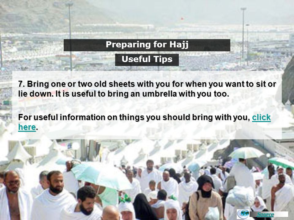 Source Preparing for Hajj 7. Bring one or two old sheets with you for when you want to sit or lie down. It is useful to bring an umbrella with you too