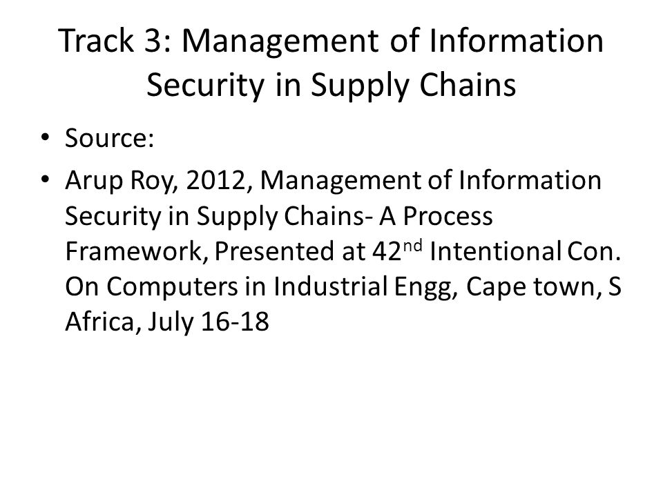 Source: Arup Roy, 2012, Management of Information Security in Supply Chains- A Process Framework, Presented at 42 nd Intentional Con.