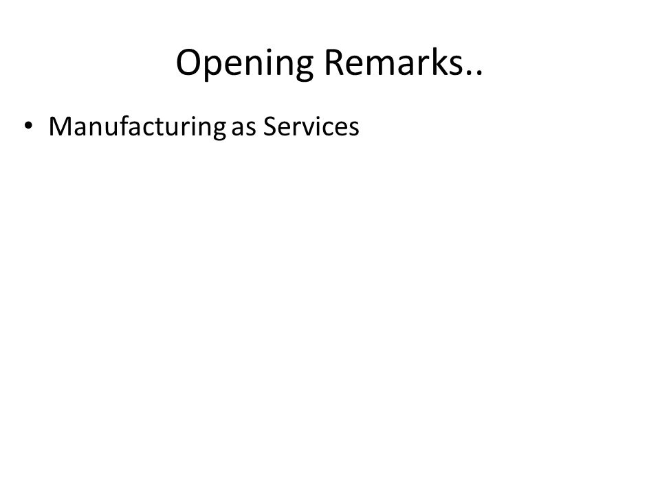 Manufacturing as Services Opening Remarks..