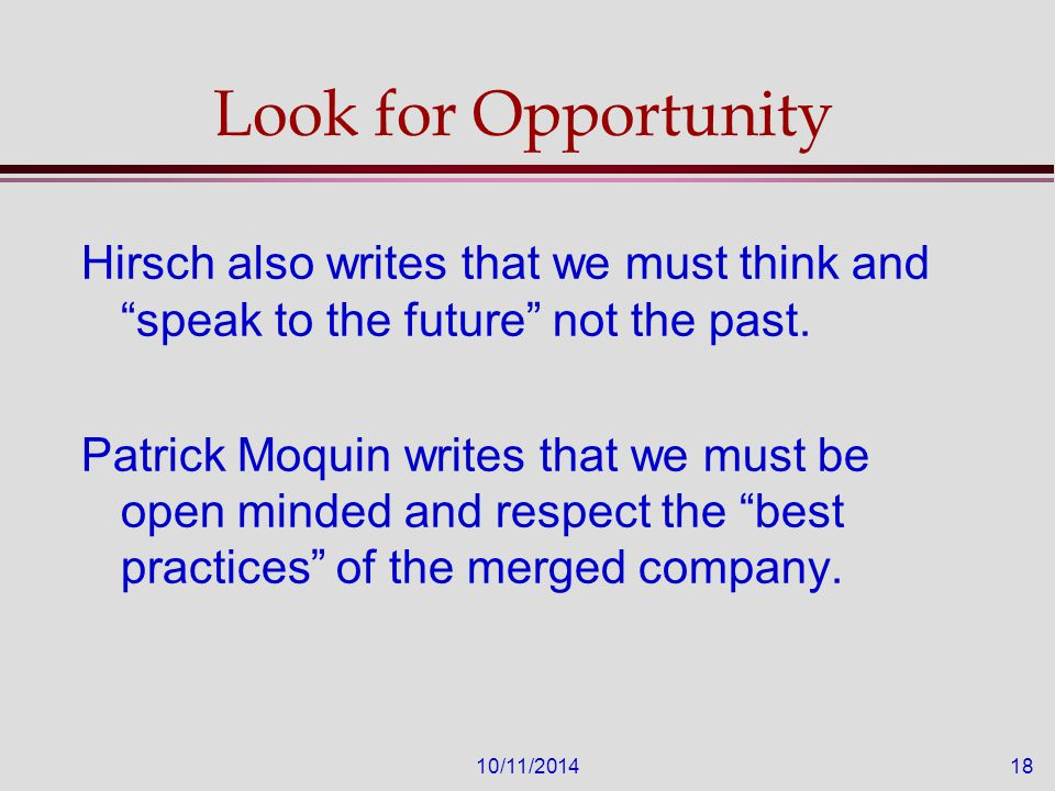 10/11/201418 Look for Opportunity Hirsch also writes that we must think and speak to the future not the past.