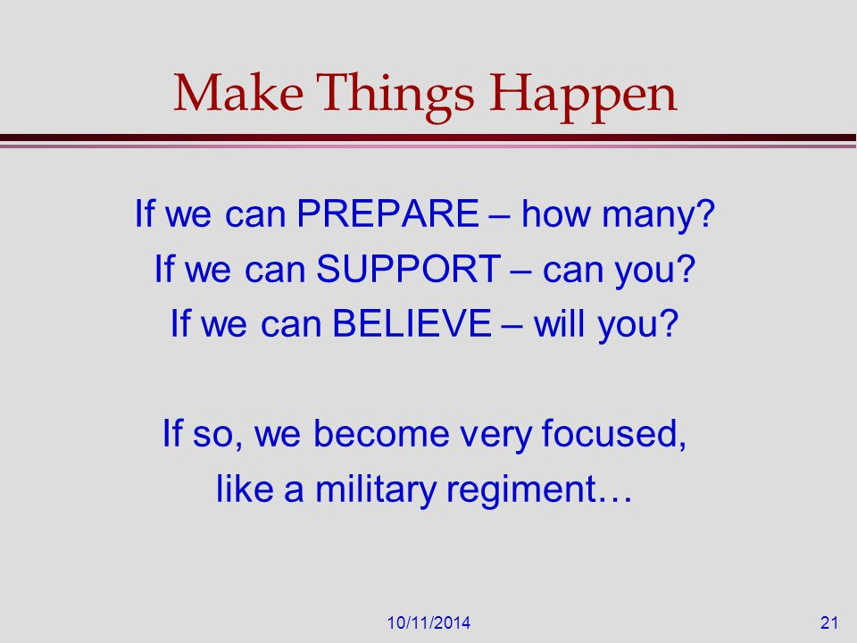 10/11/201421 Make Things Happen If we can PREPARE – how many.