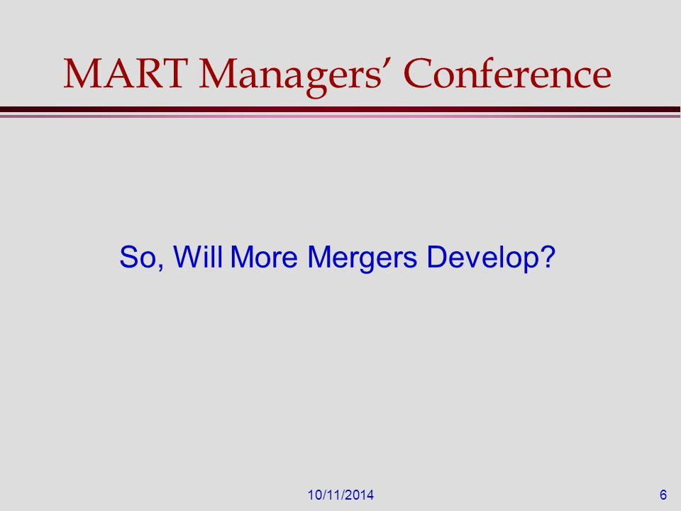 10/11/20147 Will Mergers, etc.Continue. In My Opinion, Absolutely.