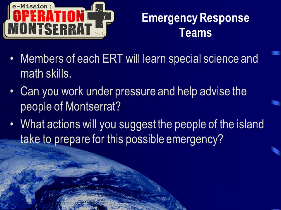 Emergency Response Teams Members of each ERT will learn special science and math skills.