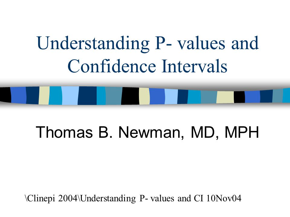 Understanding P- values and Confidence Intervals Thomas B.