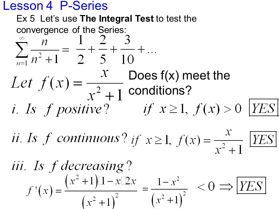 Lesson 4 P-Series Ex 5 Let's use The Integral Test to test the convergence of the Series: Does f(x) meet the conditions