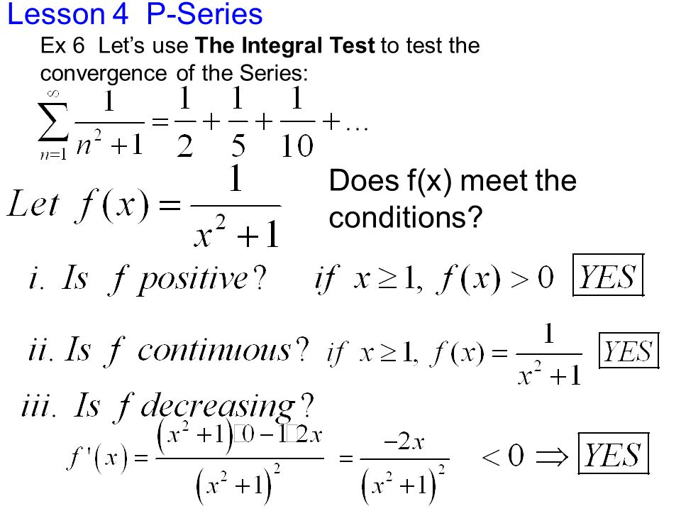 Lesson 4 P-Series Ex 6 Let's use The Integral Test to test the convergence of the Series: Does f(x) meet the conditions