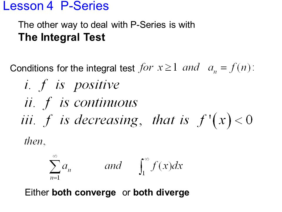 Lesson 4 P-Series Ex 6 Let's use The Integral Test to test the convergence of the Series: Does f(x) meet the conditions?