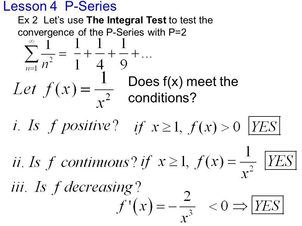 Lesson 4 P-Series Sooooo, the P-Series with P=2 Converges Soooo, now let's apply The Integral Test