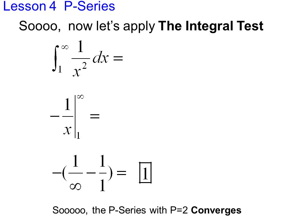 Lesson 4 P-Series Ex 3 Let's use The Integral Test to test the convergence of the P-Series with P=1/2 Does f(x) meet the conditions?