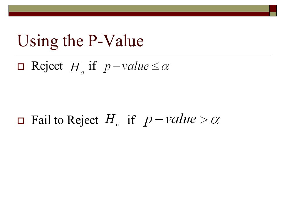 Using the P-Value  Reject if  Fail to Reject if