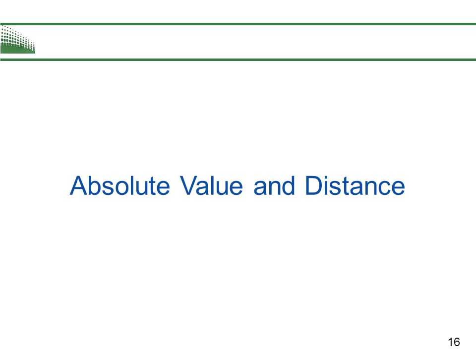 17 Absolute Value and Distance The absolute value of a real number is its magnitude, or the distance between the origin and the point representing the real number on the real number line.