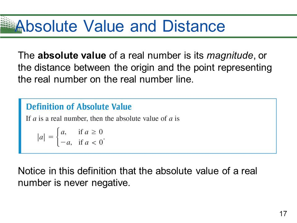 17 Absolute Value and Distance The absolute value of a real number is its magnitude, or the distance between the origin and the point representing the