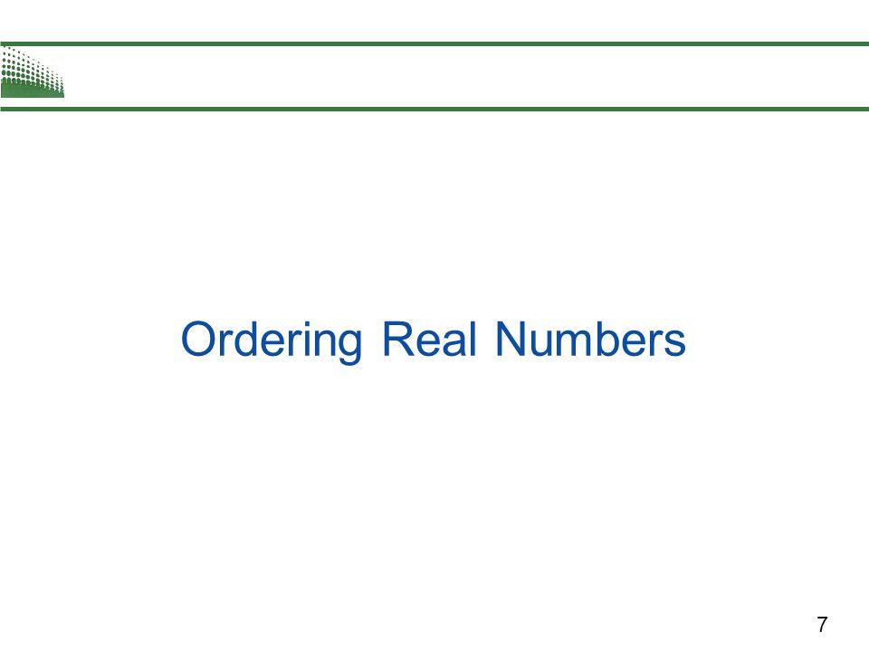 8 One important property of real numbers is that they are ordered.