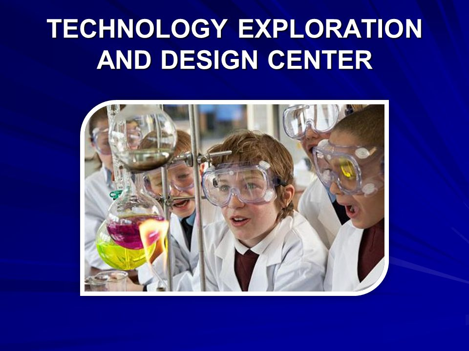 TECHNOLOGY EXPLORATION AND DESIGN CENTER
