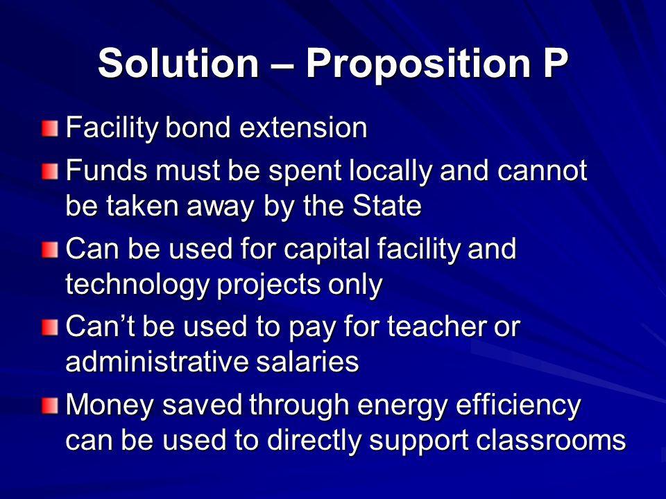 IMPACT AREAS FUNDED BY PROPOSITION P 21 st Century Classrooms 21 st Century Classrooms Improving student access to computers and modern technologyImproving student access to computers and modern technology Green Initiative Projects Green Initiative Projects Energy/water efficiency for the environment and to keep more money in the classroomEnergy/water efficiency for the environment and to keep more money in the classroom Facility Upgrades and Renovations Facility Upgrades and Renovations Outdated classrooms and infrastructure need to be brought up to today's educational, safety, and technological standardsOutdated classrooms and infrastructure need to be brought up to today's educational, safety, and technological standards