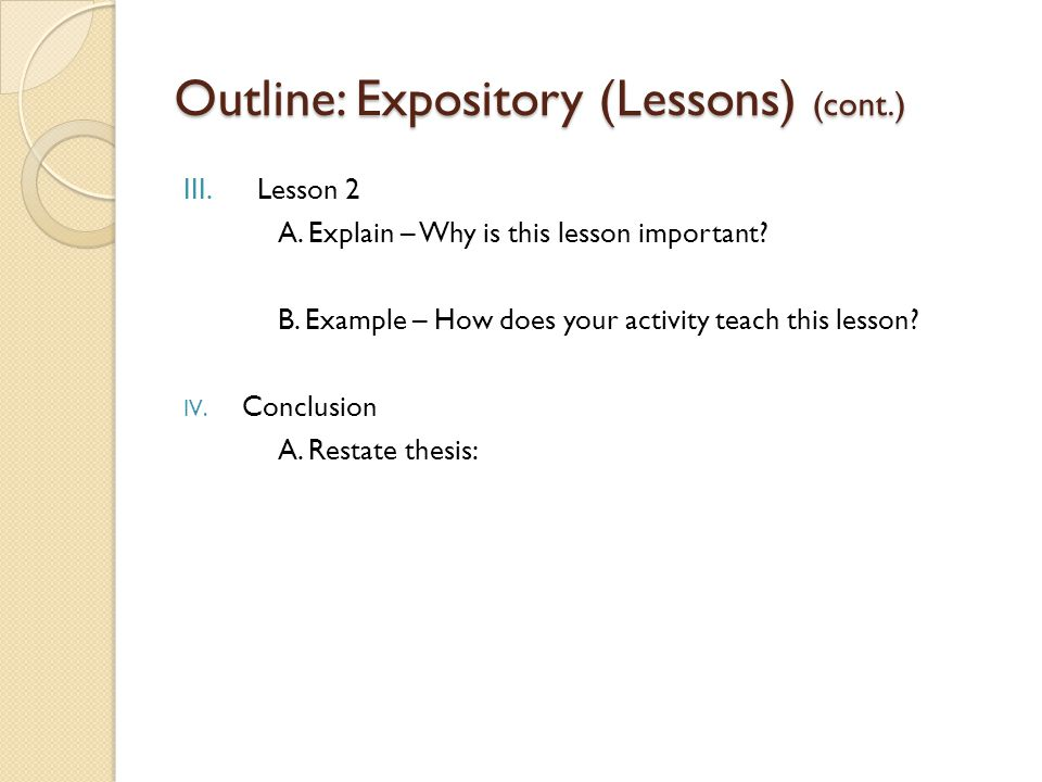 Outline: Expository (Lessons) (cont.) III. Lesson 2 A. Explain – Why is this lesson important? B. Example – How does your activity teach this lesson?