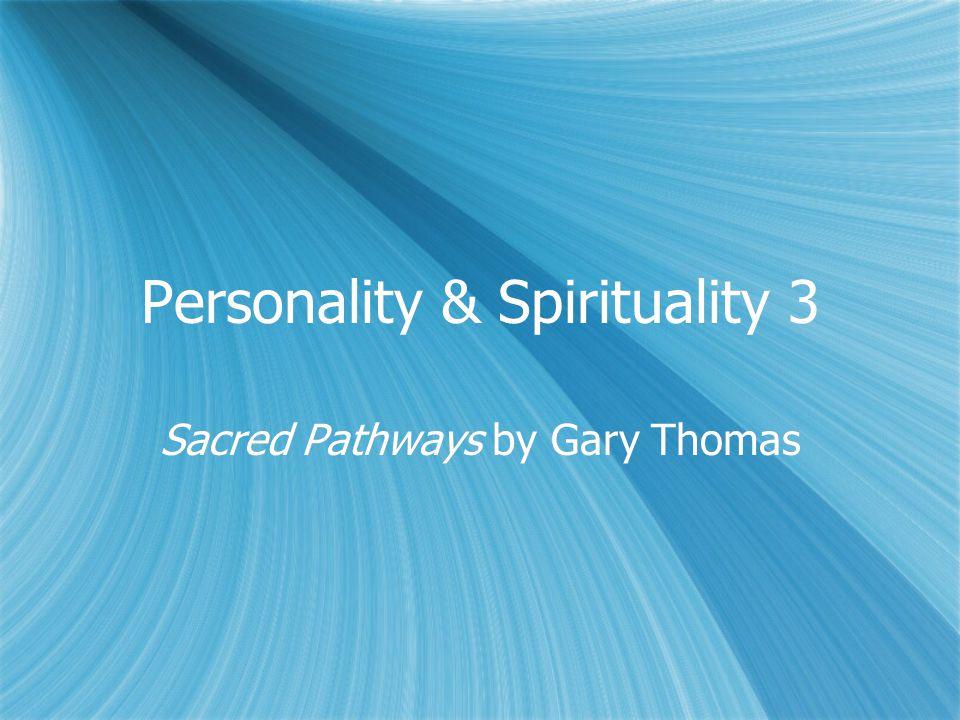 Personality & Spirituality 3 Sacred Pathways by Gary Thomas