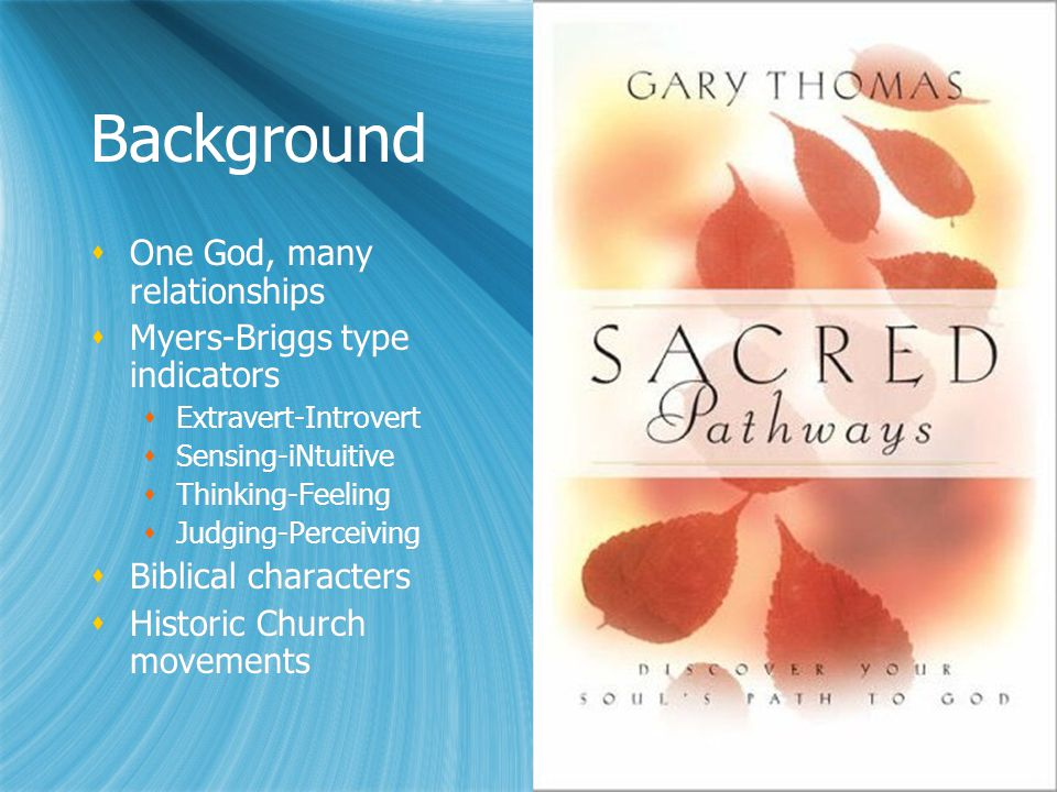 Background  One God, many relationships  Myers-Briggs type indicators  Extravert-Introvert  Sensing-iNtuitive  Thinking-Feeling  Judging-Perceiving  Biblical characters  Historic Church movements  One God, many relationships  Myers-Briggs type indicators  Extravert-Introvert  Sensing-iNtuitive  Thinking-Feeling  Judging-Perceiving  Biblical characters  Historic Church movements
