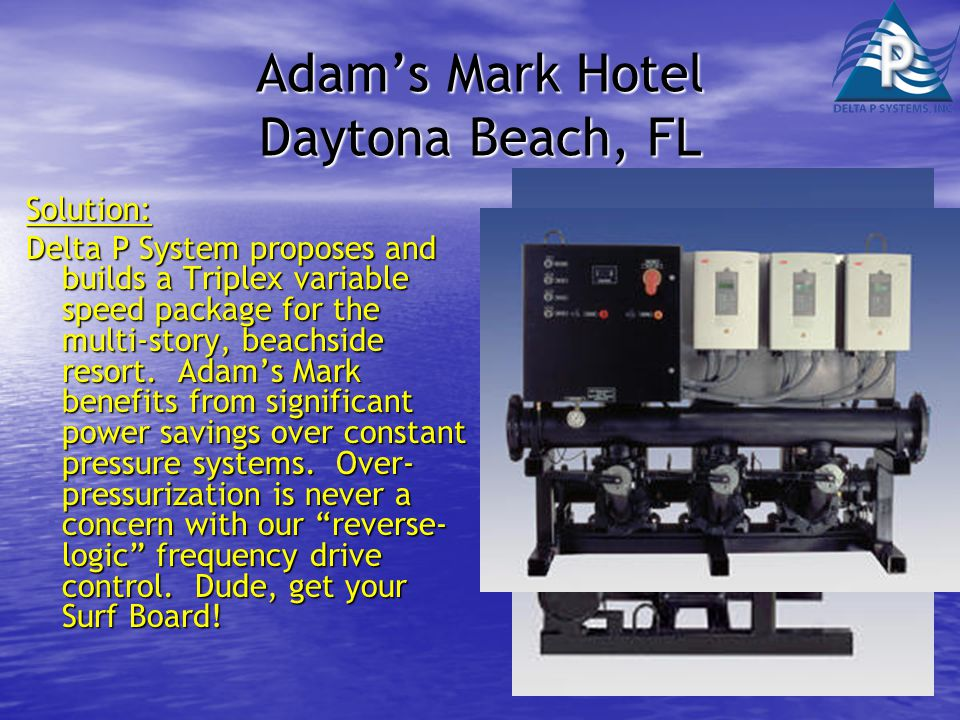 Adam's Mark Hotel Daytona Beach, FL Solution: Delta P System proposes and builds a Triplex variable speed package for the multi-story, beachside resort.