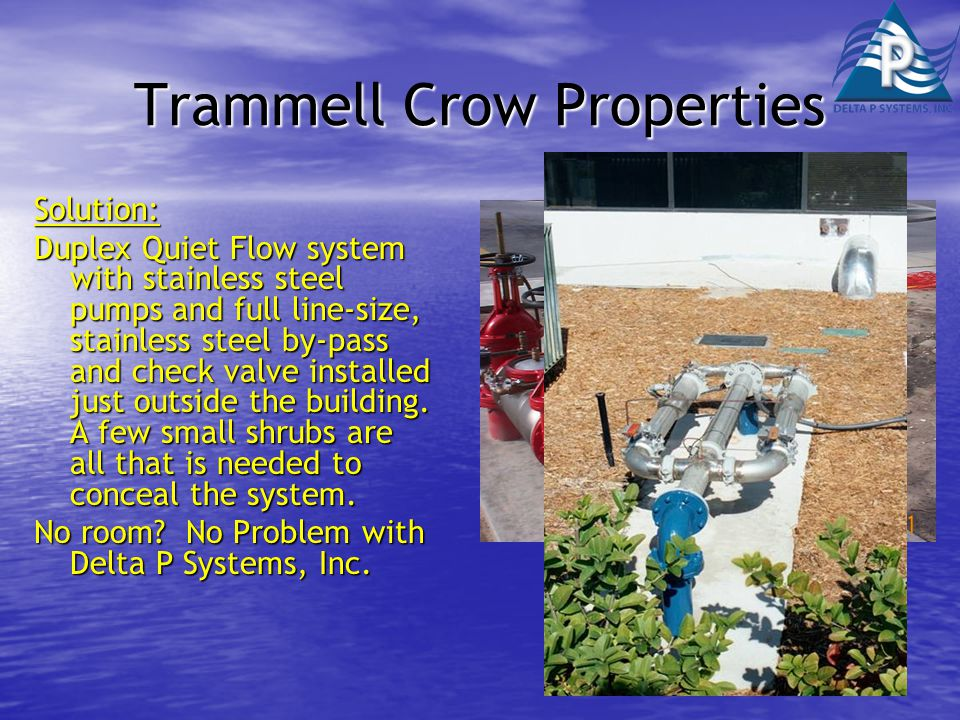 Trammell Crow Properties Solution: Duplex Quiet Flow system with stainless steel pumps and full line-size, stainless steel by-pass and check valve installed just outside the building.