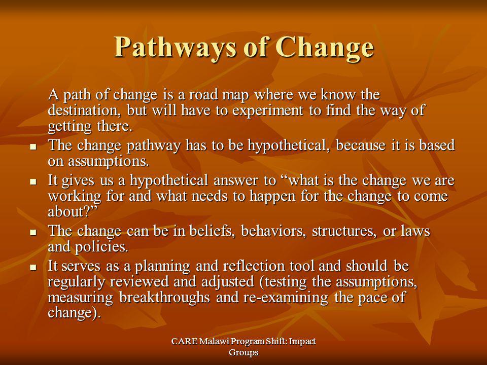 Pathways of Change A path of change is a road map where we know the destination, but will have to experiment to find the way of getting there.