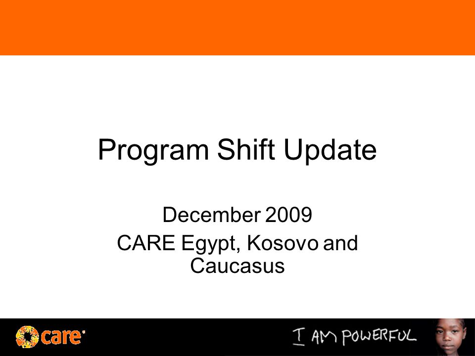 Program Shift Update December 2009 CARE Egypt, Kosovo and Caucasus