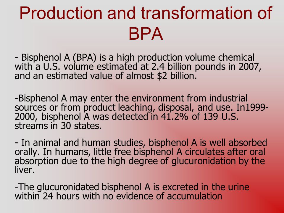 Production and transformation of BPA - Bisphenol A (BPA) is a high production volume chemical with a U.S. volume estimated at 2.4 billion pounds in 20