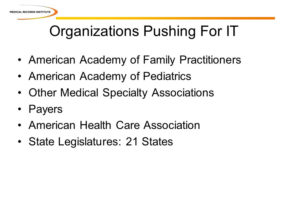 Organizations Pushing For IT American Academy of Family Practitioners American Academy of Pediatrics Other Medical Specialty Associations Payers Ameri
