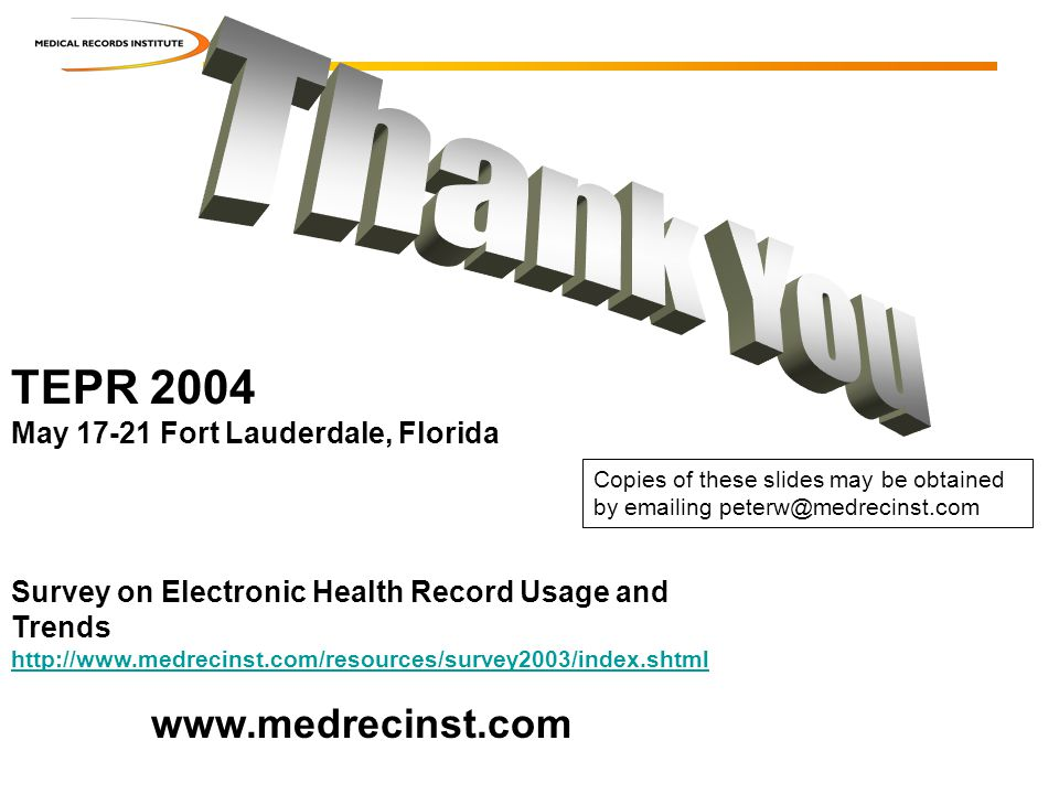 Copies of these slides may be obtained by emailing peterw@medrecinst.com TEPR 2004 May 17-21 Fort Lauderdale, Florida Survey on Electronic Health Reco