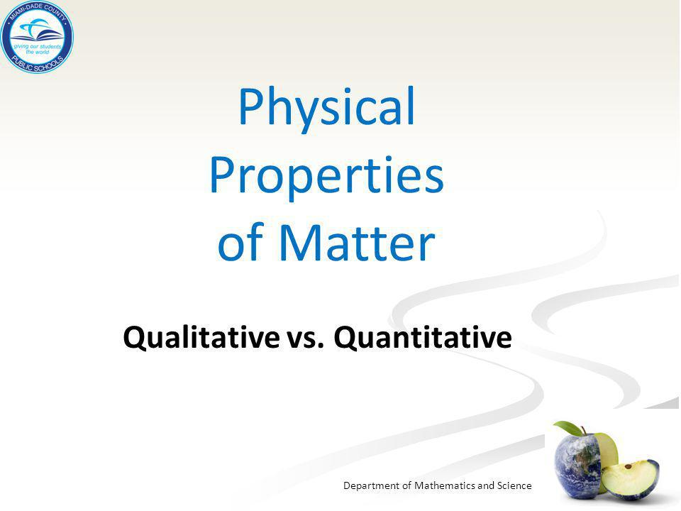 Department of Mathematics and Science Physical Properties of Matter Qualitative vs. Quantitative