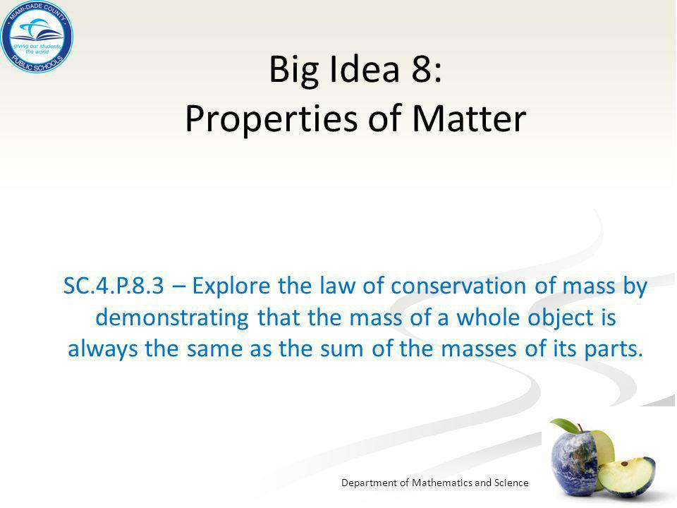 Department of Mathematics and Science Big Idea 8: Properties of Matter SC.4.P.8.3 – Explore the law of conservation of mass by demonstrating that the