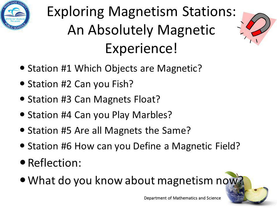 Exploring Magnetism Stations: An Absolutely Magnetic Experience! Station #1 Which Objects are Magnetic? Station #2 Can you Fish? Station #3 Can Magnet