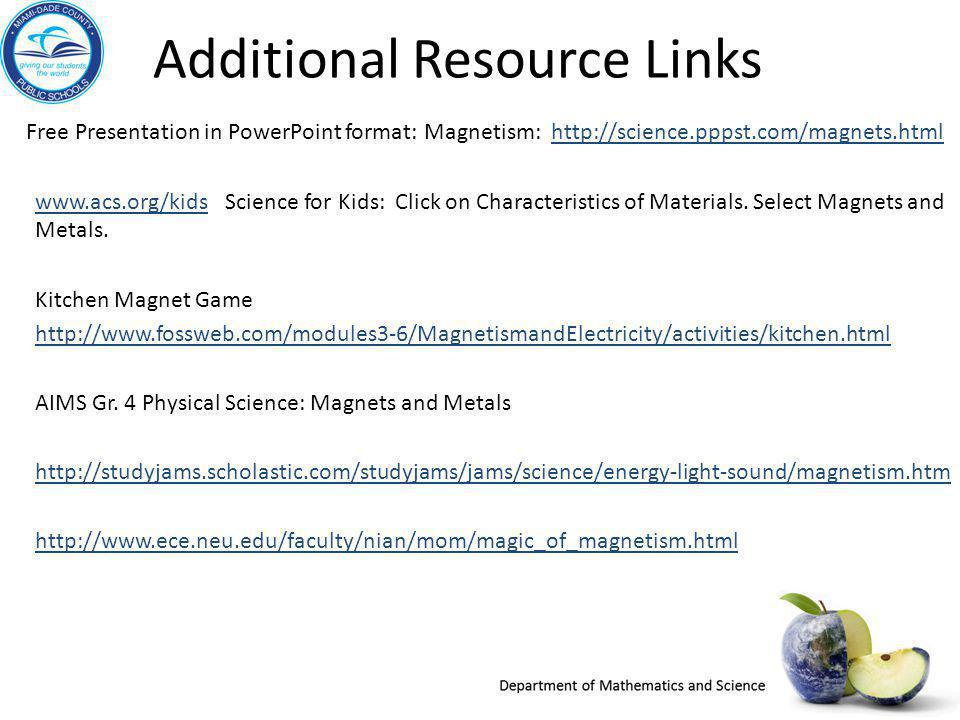 Additional Resource Links Free Presentation in PowerPoint format: Magnetism: http://science.pppst.com/magnets.htmlhttp://science.pppst.com/magnets.htm