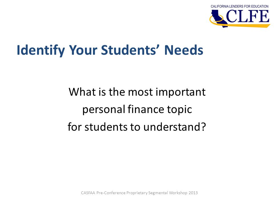 Identify Your Students' Needs What is the most important personal finance topic for students to understand.
