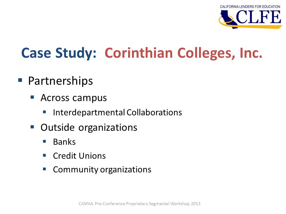 Case Study: Corinthian Colleges, Inc.  Partnerships  Across campus  Interdepartmental Collaborations  Outside organizations  Banks  Credit Union
