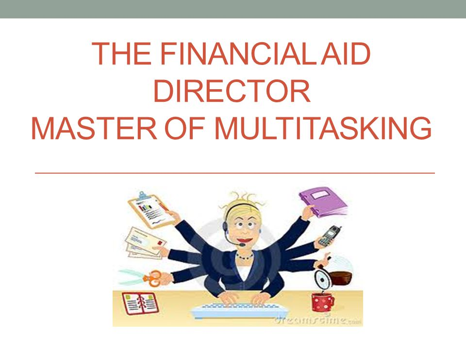 THE FINANCIAL AID DIRECTOR MASTER OF MULTITASKING
