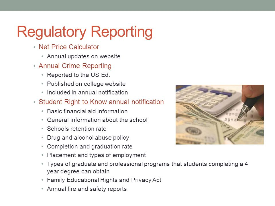 Regulatory Reporting Net Price Calculator Annual updates on website Annual Crime Reporting Reported to the US Ed.