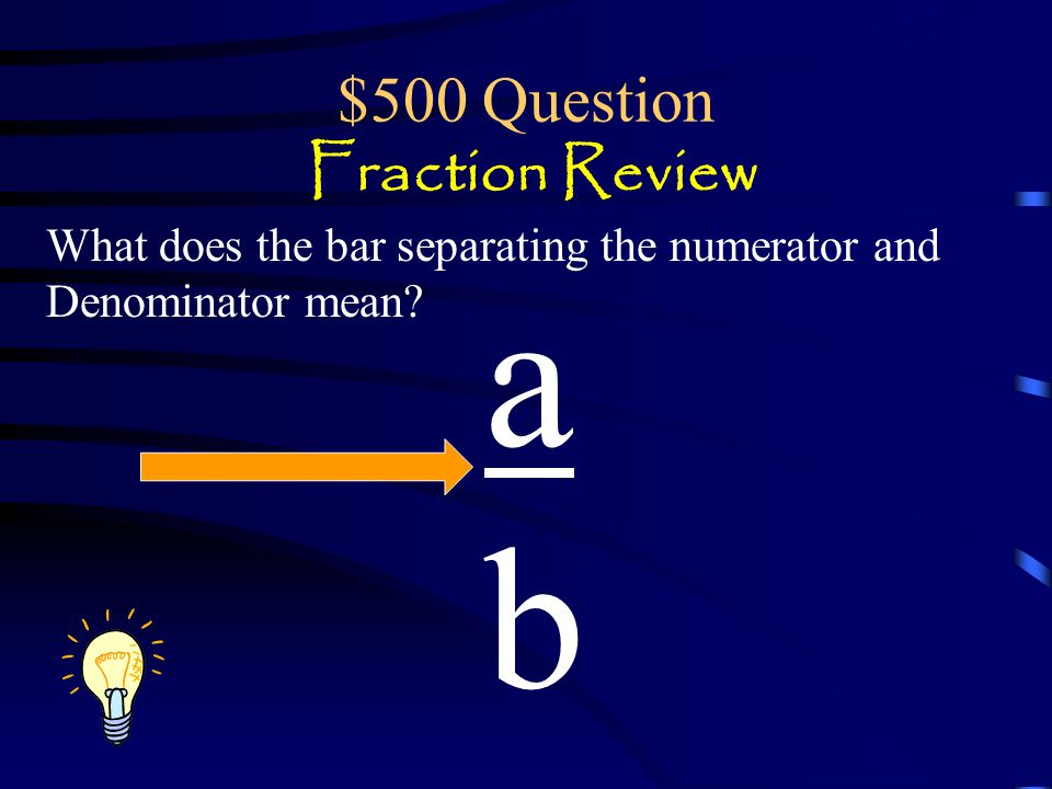 $400 Answer Fraction Review The numerator