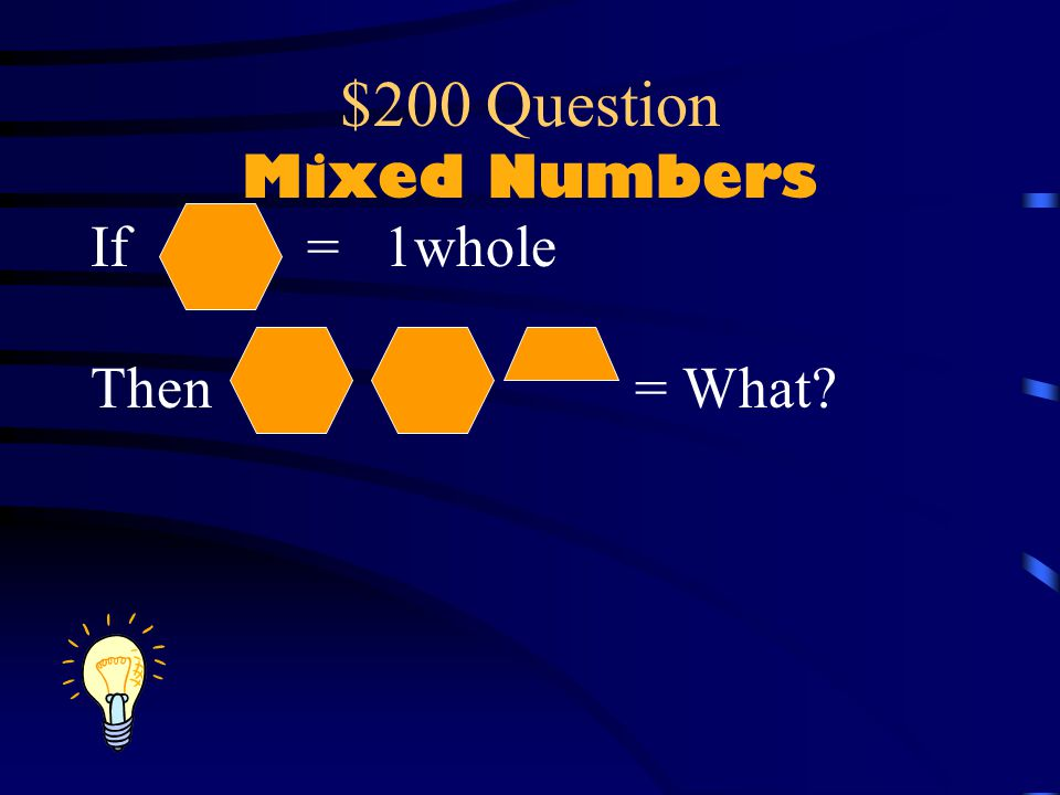 $100 Answer Mixed Numbers A whole number and A Fraction