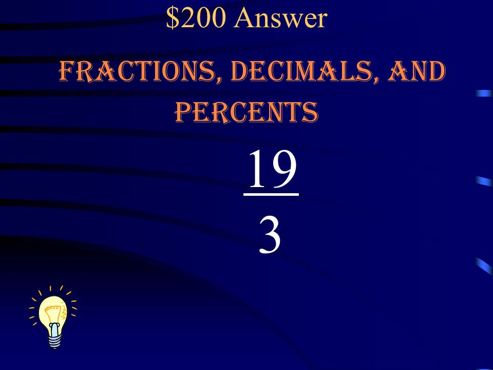 $200 Question Fractions, Decimals, and Percents.