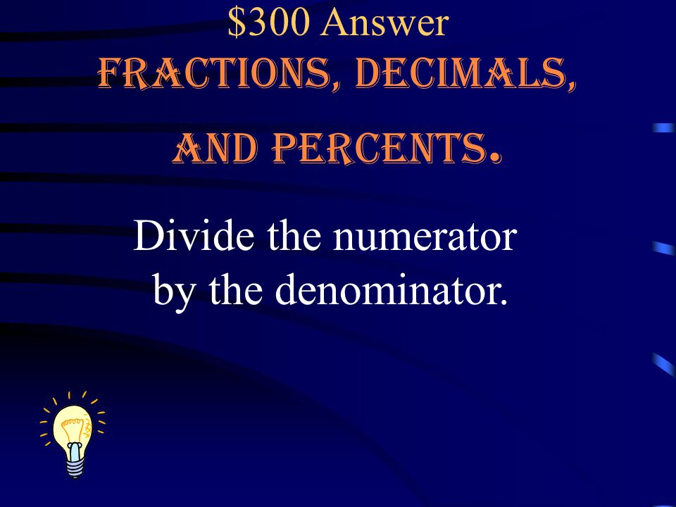 $300 Question What do we do to change a fraction to a decimal Fractions, Decimals, and Percents.