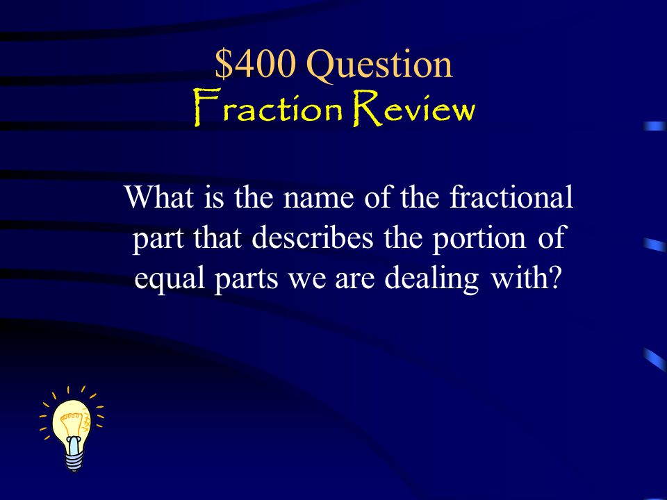 $300 Answer Fraction Review The denominator