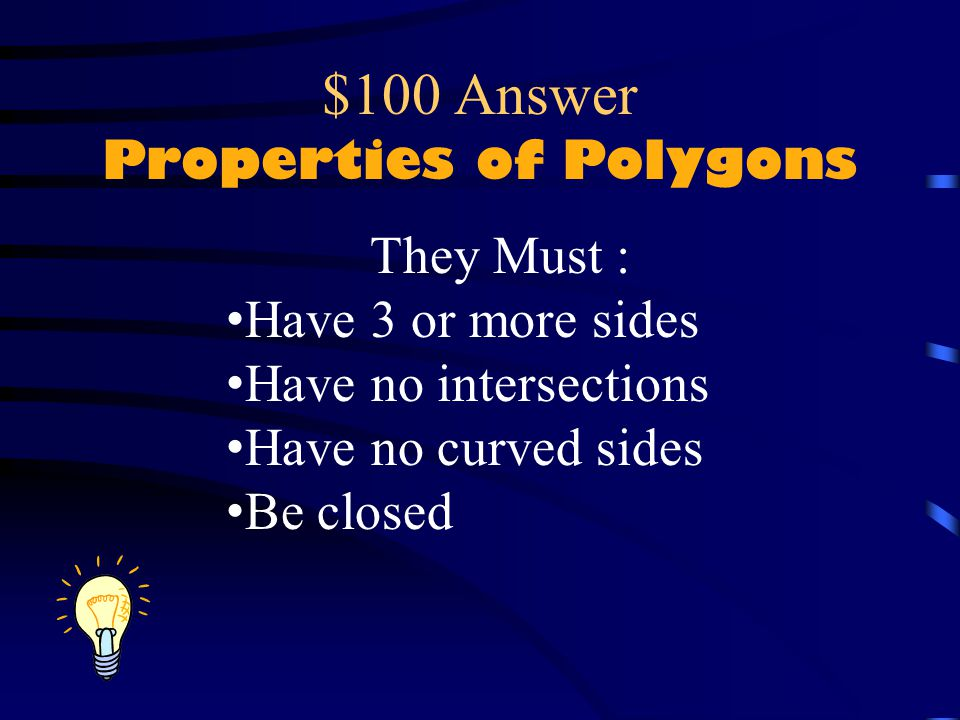 $100 Question Properties of Polygons What are the properties that ALL polygons share?