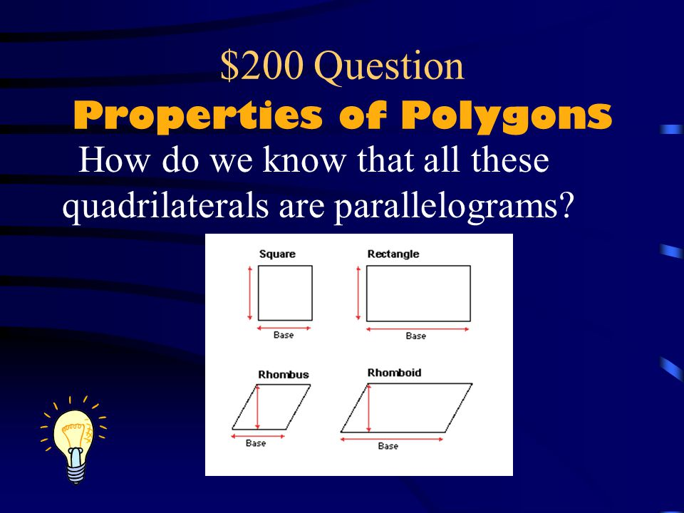 $100 Answer Properties of Polygons They Must : Have 3 or more sides Have no intersections Have no curved sides Be closed