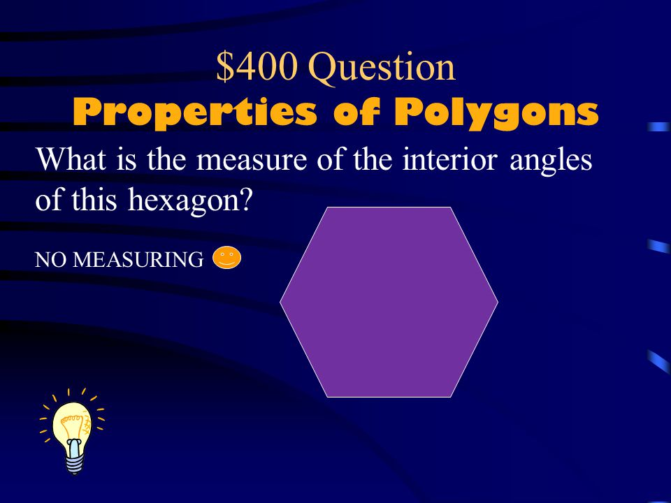 $300 Answer Properties of Polygons A. polygon B. parallelogram C. quadrilateral D. rectangle