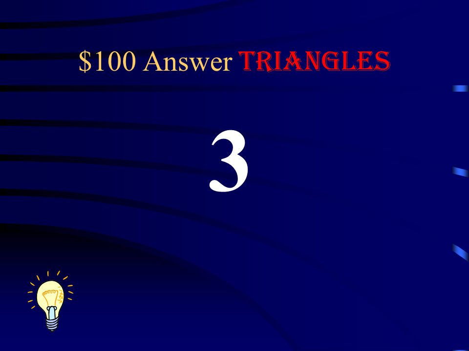 $100 Question Triangles 9 is the number of vertices On how many triangles?